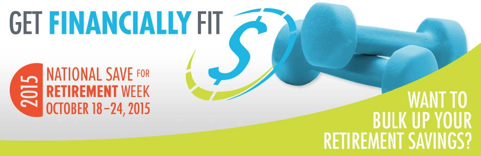 Get Financially Fit - National Save for Retirement Week October 18-24, 2015